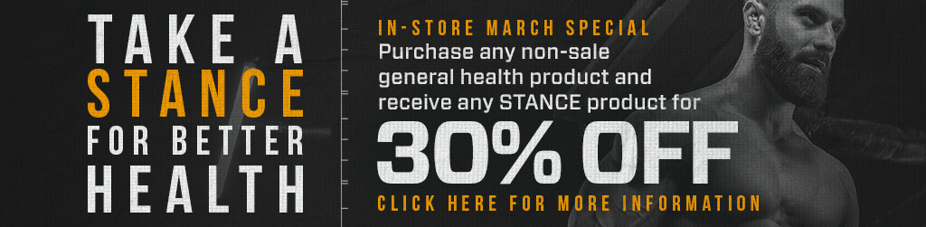 In-store March Special - Purchase any non-sale general health product and receive any STANCE product for 30% off. Click here for more information. Take a stance for better health.